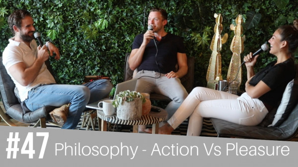 #47 Philosophy - Action Vs Pleasure