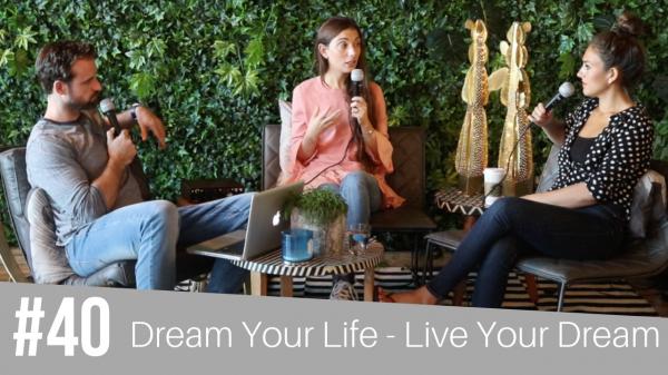 #40 Dream Your Life - Live Your Dream